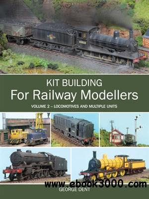 Kit Building for Railway Modellers: Volume 2 - Locomotives and Multiple Units free download
