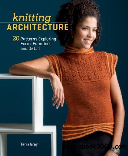 Knitting Architecture: 20 Patterns Exploring Form, Function, and Detail free download