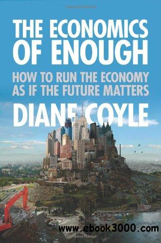 The Economics of Enough: How to Run the Economy as If the Future Matters free download