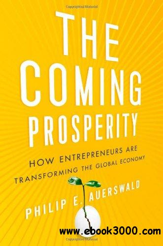 The Coming Prosperity: How Entrepreneurs Are Transforming the Global Economy free download