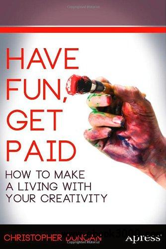 Have Fun, Get Paid: How to Make a Living with Your Creativity free download