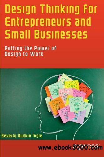 Design Thinking for Entrepreneurs and Small Businesses: Putting the Power of Design to Work free download