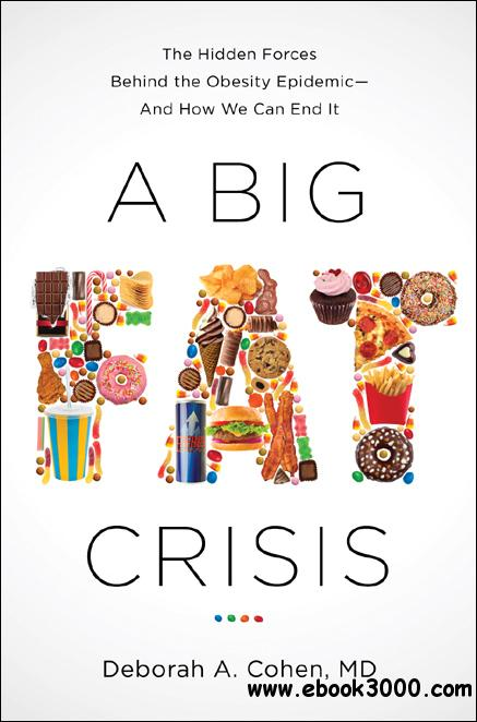 A Big Fat Crisis: The Hidden Forces Behind the Obesity Epidemic  and How We Can End It free download