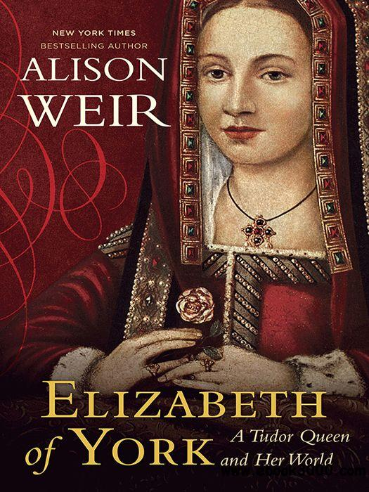 Elizabeth of York: A Tudor Queen and Her World free download
