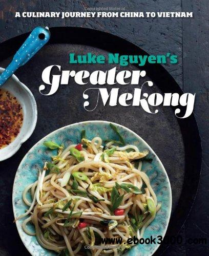 Greater Mekong: A Culinary Journey from China to Vietnam free download