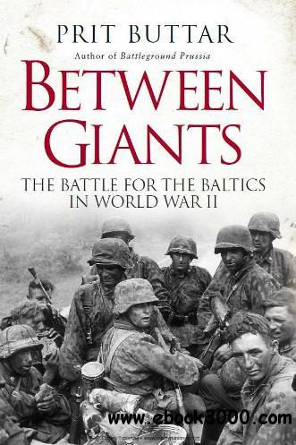 Between Giants: The Battle for the Baltics in World War II free download
