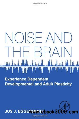 Noise and the Brain: Experience Dependent Developmental and Adult Plasticity free download