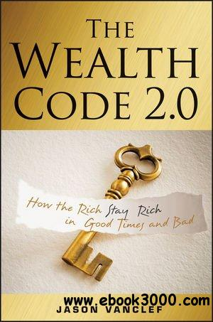 The Wealth Code 2.0: How the Rich Stay Rich in Good Times and Bad free download