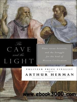 The Cave and the Light: Plato Versus Aristotle, and the Struggle for the Soul of Western Civilization free download