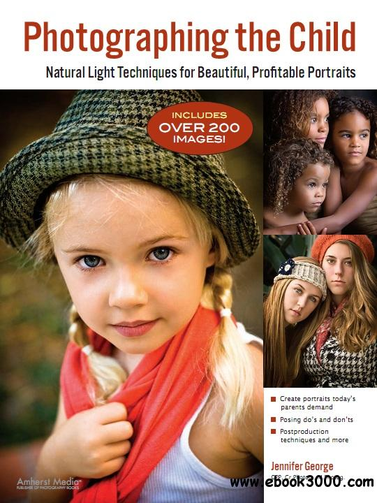 Photographing the Child: Natural Light Portrait Techniques for Beautiful, Profitable Portraits free download