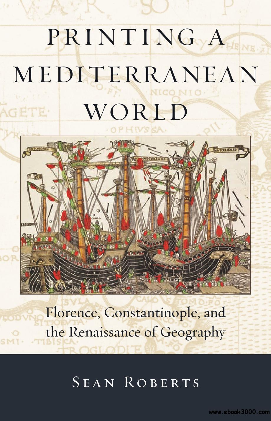 Printing a Mediterranean World: Florence, Constantinople, and the Renaissance of Geography free download