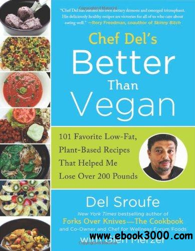 Better Than Vegan: 101 Favorite Low-Fat, Plant-Based Recipes That Helped Me Lose Over 200 Pounds free download