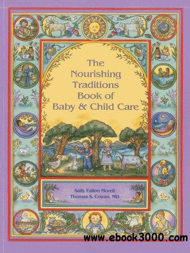 The Nourishing Traditions Book of Baby & Child Care free download