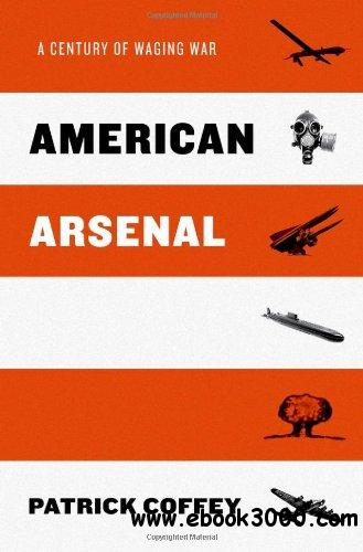 American Arsenal: A Century of Waging War free download