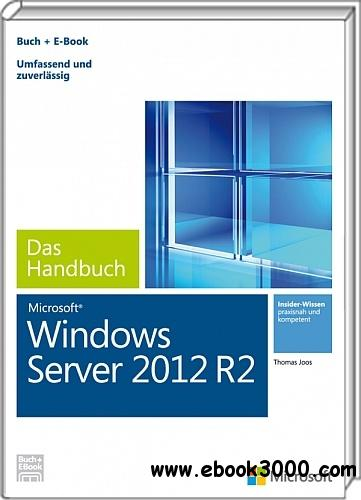 Microsoft Windows Server 2012 R2 - Das Handbuch: Das ganze Softwarewissen free download