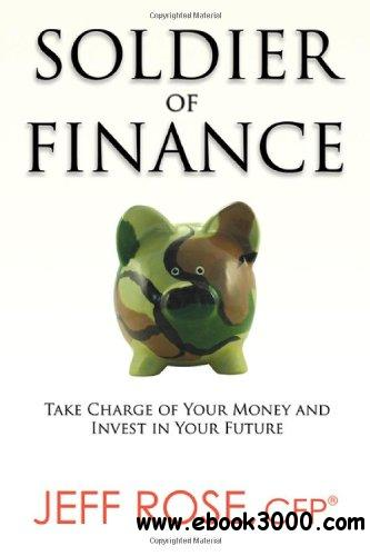 Soldier of Finance: Take Charge of Your Money and Invest in Your Future free download