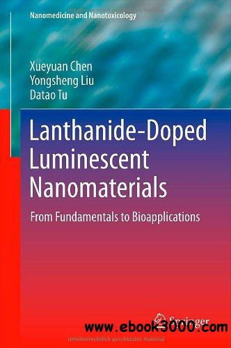 Lanthanide-Doped Luminescent Nanomaterials: From Fundamentals to Bioapplications free download