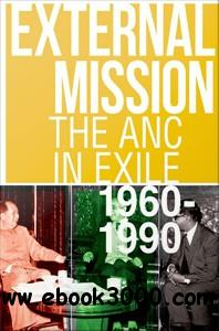 External Mission: The ANC in Exile, 1960-1990 free download