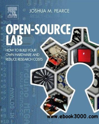 Open-Source Lab: How to Build Your Own Hardware and Reduce Research Costs free download