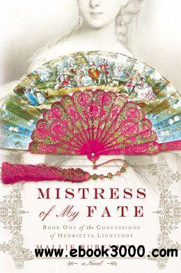 Mistress of my fate (Confessions of Henrietta Lightfoot) by Hallie Rubenhold free download