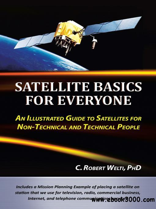 Satellite Basics for Everyone: An Illustrated Guide to Satellites for Non-Technical and Technical People free download