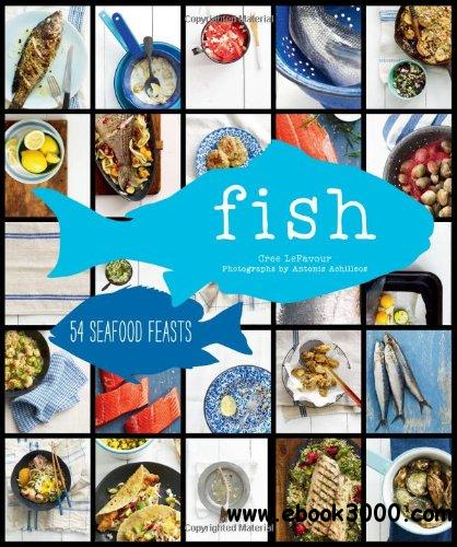 Fish: 54 Seafood Feasts download dree