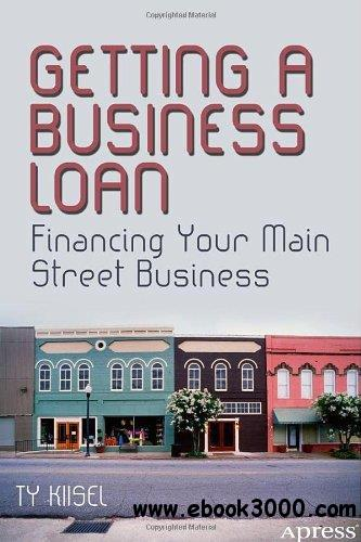 Getting a Business Loan: Financing Your Main Street Business free download