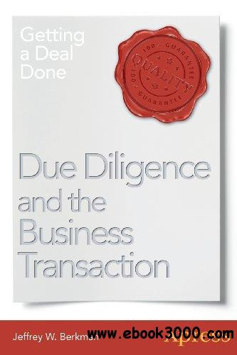 Due Diligence and the Business Transaction: Getting a Deal Done free download