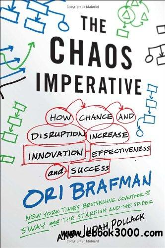 The Chaos Imperative: How Chance and Disruption Increase Innovation, Effectiveness, and Success free download
