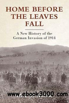 Home Before the Leaves Fall: A New History of the German Invasion of 1914 (Osprey General Military) free download