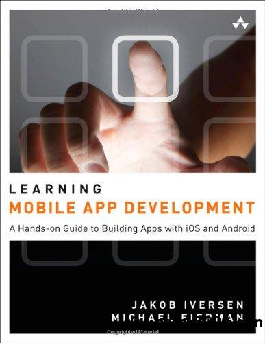 Learning Mobile App Development: A Hands-on Guide to Building Apps with iOS and Android free download