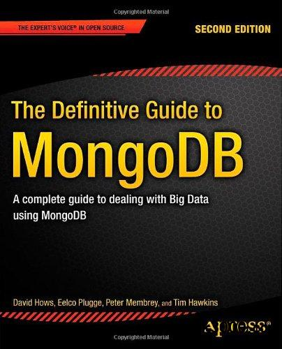 The Definitive Guide to MongoDB: A Complete Guide to Dealing with Big Data using MongoDB 2nd Edition download dree