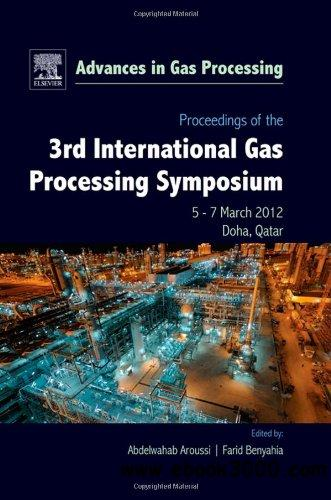 Proceedings of the 3rd International Gas Processing Symposium, Volume 3: Qatar, March 2012 (Advances in Gas Processing) free download