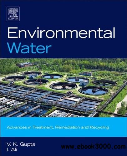 Environmental Water: Advances in Treatment, Remediation and Recycling free download