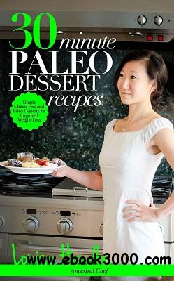 30-Minute Paleo Dessert Recipes: Simple Gluten-Free and Paleo Desserts for Improved Weight-Loss free download