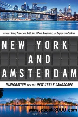 New York and Amsterdam: Immigration and the New Urban Landscape free download