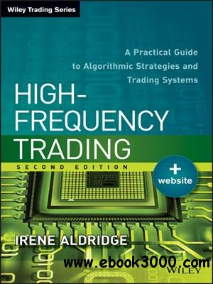 High-Frequency Trading: A Practical Guide to Algorithmic Strategies and Trading Systems free download