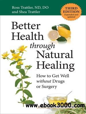 Better Health Through Natural Healing: How to Get Well without Drugs or Surgery free download