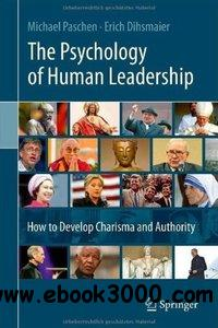 The Psychology of Human Leadership: How To Develop Charisma and Authority free download