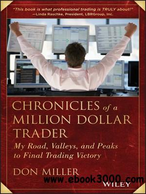 Chronicles of a Million Dollar Trader: My Road, Valleys, and Peaks to Final Trading Victory free download