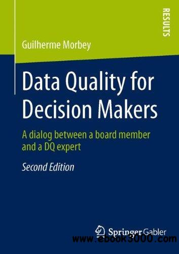 Data Quality for Decision Makers: A dialog between a board member and a DQ expert free download