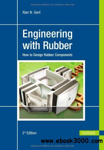 Engineering with Rubber: How to Design Rubber Components, 3rd edition free download