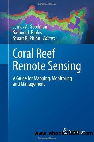 Coral Reef Remote Sensing: A Guide for Mapping, Monitoring and Management free download