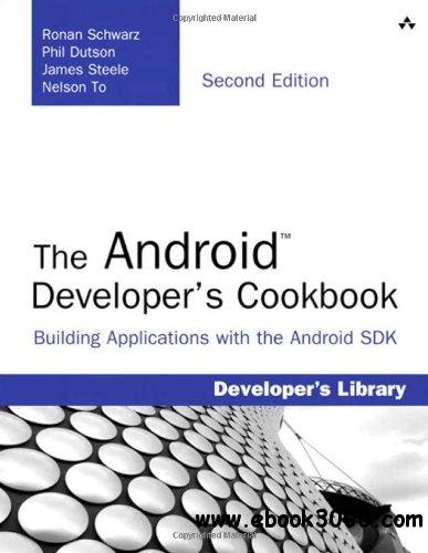 The Android Developer's Cookbook, 2nd edition: Building Applications with the Android SDK free download