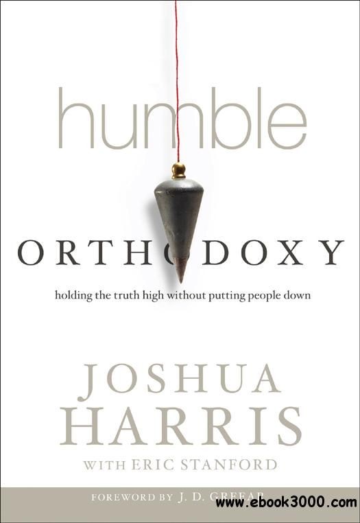 Humble Orthodoxy: Holding the Truth High Without Putting People Down free download