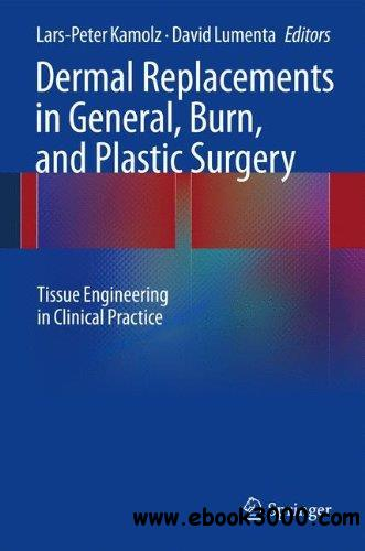 Dermal Replacements in General, Burn, and Plastic Surgery: Tissue Engineering in Clinical Practice free download