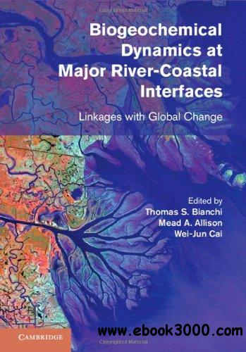 Biogeochemical Dynamics at Major River-Coastal Interfaces: Linkages with Global Change free download