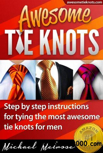 Awesome Tie Knots: How to Tie the Most Unique & Stylish Necktie Knots for Men free download