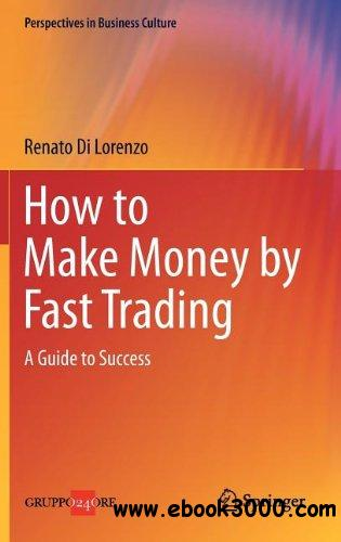 How to Make Money by Fast Trading: A Guide to Success (Perspectives in Business Culture) free download