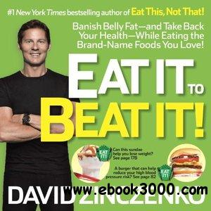 Eat It to Beat It!: Banish Belly Fat-and Take Back Your Health-While Eating the Brand-Name Foods You Love! free download